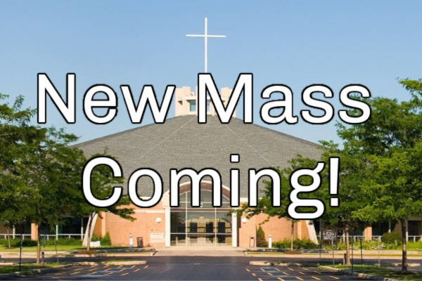 New Mass Time Coming!